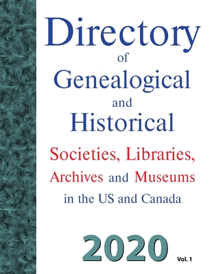 Directory of Genealogical and Historical Societies, Libraries and Museums in the US and Canada, 2020, Vol 1 Cover Image