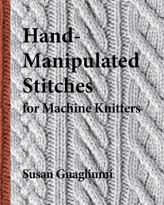 Hand-Manipulated Stitches for Machine Knitters Cover Image