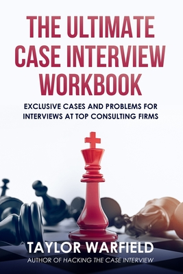 The Ultimate Case Interview Workbook: Exclusive Cases and Problems for Interviews at Top Consulting Firms Cover Image