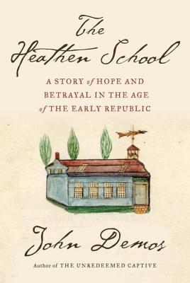 The Heathen School: A Story of Hope and Betrayal in the Age of the Early Republic Cover Image