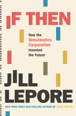 If Then: How the Simulmatics Corporation Invented the Future cover