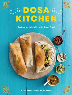 Dosa Kitchen: Recipes for India's Favorite Street Food: A Cookbook Cover Image