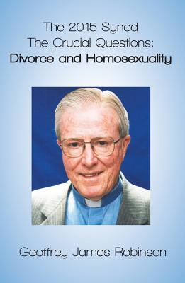 The 2015 Synod: The Crucial Questions: Divorce and Homosexuality Cover Image