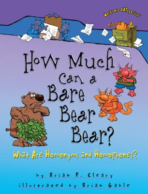 How Much Can a Bare Bear Bear?: What Are Homonyms and Homophones? (Words Are CATegorical) Cover Image