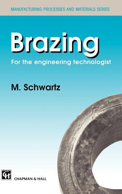 Brazing: For the Engineering Technologist (Manufacturing Processes and Materials Series) Cover Image