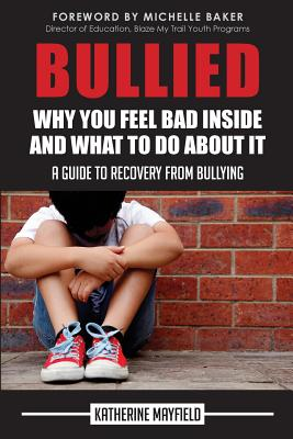 Bullied: Why You Feel Bad Inside and What to Do About It Cover Image