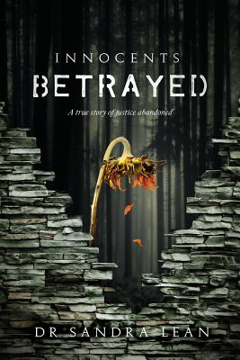 Innocents Betrayed: A true story of justice abandoned Cover Image
