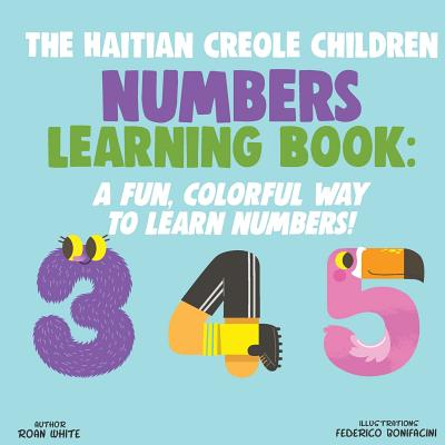 The Haitian Creole Children Numbers Learning Book: A Fun, Colorful Way to Learn Numbers! Cover Image