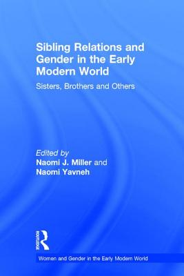Sibling Relations and Gender in the Early Modern World: Sisters, Brothers and Others (Women and Gender in the Early Modern World) Cover Image