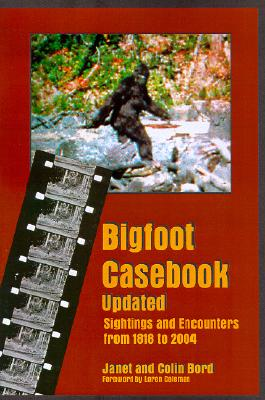 Bigfoot Casebook Updated: Sightings and Encounters from 1818 to 2004 Cover Image