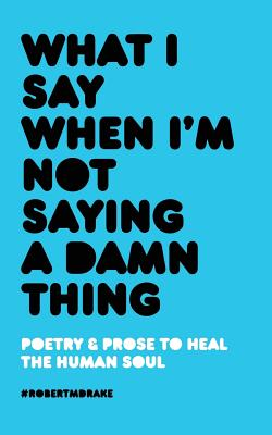 What I Say When I'm Not Saying A Damn Thing Cover Image