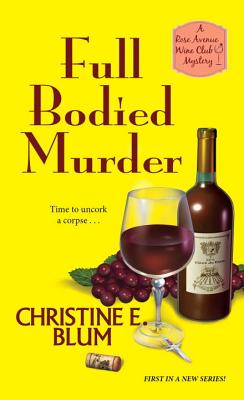 Full Bodied Murder (Rose Avenue Wine Club Mystery #1) Cover Image