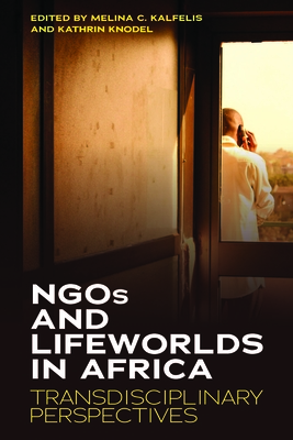 Ngos and Lifeworlds in Africa: Transdisciplinary Perspectives Cover Image