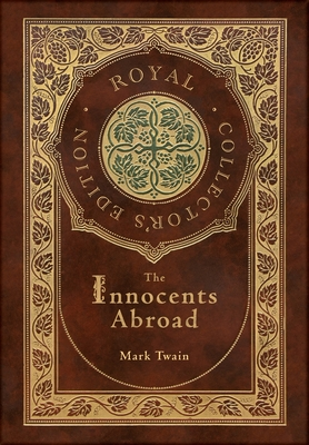 The Innocents Abroad (Royal Collector's Edition) (Case Laminate Hardcover with Jacket) Cover Image