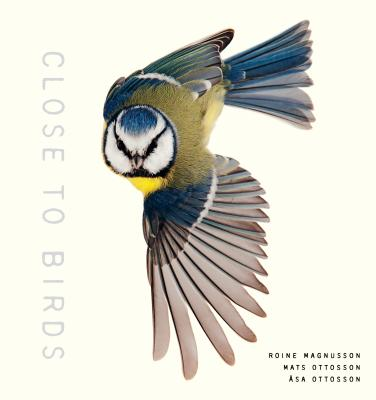 Close to Birds: An Intimate Look at Our Feathered Friends Cover Image