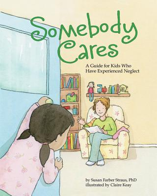 Somebody Cares: A Guide for Kids Who Have Experienced Neglect Cover Image