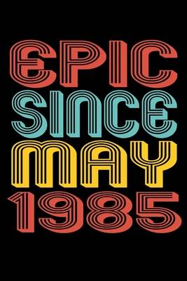 Epic Since May 1985: Perfect Birthday Gift for 35 Year Old Men and Women Cover Image