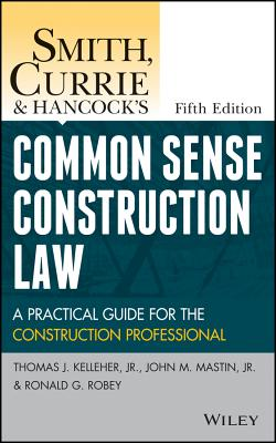 Smith, Currie and Hancock's Common Sense Construction Law: A Practical Guide for the Construction Professional Cover Image