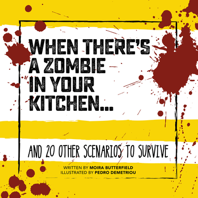 When There's a Zombie in Your Kitchen . . .: And 20 Other Scenarios to Survive (Survival Guides) Cover Image