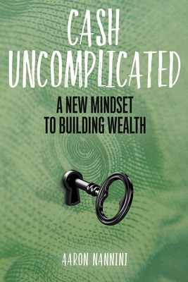 Cash Uncomplicated: A New Mindset to Building Wealth Cover Image