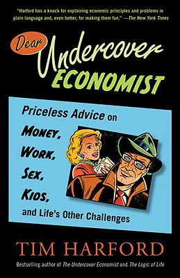 Dear Undercover Economist: Priceless Advice on Money, Work, Sex, Kids, and Life's Other Challenges Cover Image