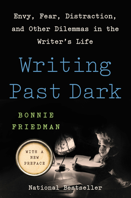 Writing Past Dark: Envy, Fear, Distraction, and Other Dilemmas in the Writer's Life Cover Image