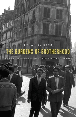 Burdens of Brotherhood: Jews and Muslims from North Africa to France Cover Image