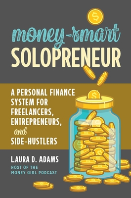 Money-Smart Solopreneur: A Personal Finance System for Freelancers, Entrepreneurs, and Side-Hustlers Cover Image