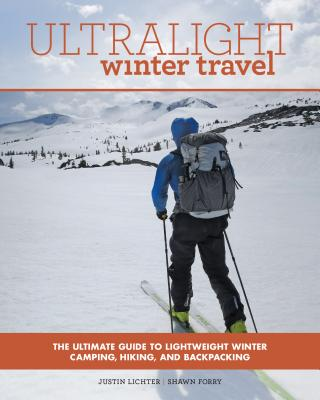 Ultralight Winter Travel: The Ultimate Guide to Lightweight Winter Camping, Hiking, and Backpacking Cover Image