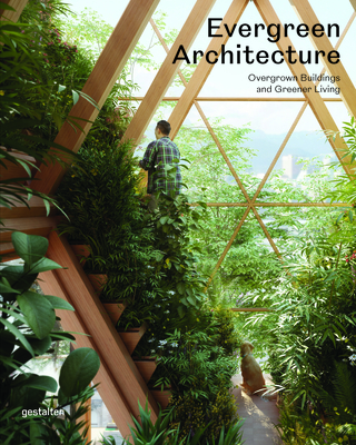 Evergreen Architecture: Overgrown Buildings and Greener Living cover