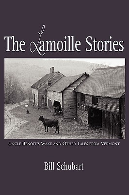 The Lamoille Stories: Uncle Benoit's Wake and Other Tales from Vermont Cover Image