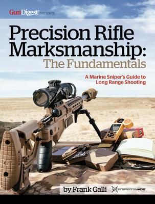 Precision Rifle Marksmanship: The Fundamentals - A Marine Sniper's Guide to Long Range Shooting: A Marine Sniper's Guide to Long Range Shooting Cover Image