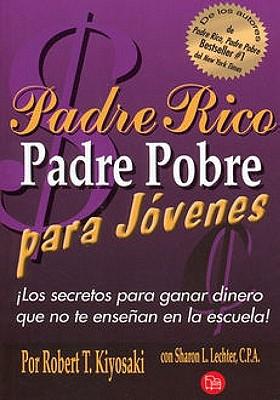 Padre Rico Padre Pobre Para Jovenes: Los Secretos Para Ganar Dinero Que No Te Ensenan en la Escuela! = Rich Dad Poor Dad for Teens Cover Image