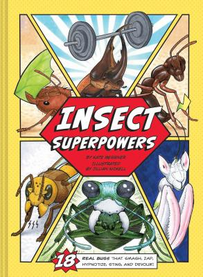 Insect Superpowers: 18 Real Bugs that Smash, Zap, Hypnotize, Sting, and Devour! (Insect Book for Kids, Book about Bugs for Kids) Cover Image