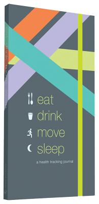 Eat Drink Move Sleep: A Health Tracking Journal Cover Image