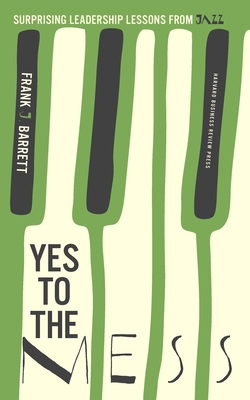 Yes to the Mess: Surprising Leadership Lessons from Jazz Cover Image