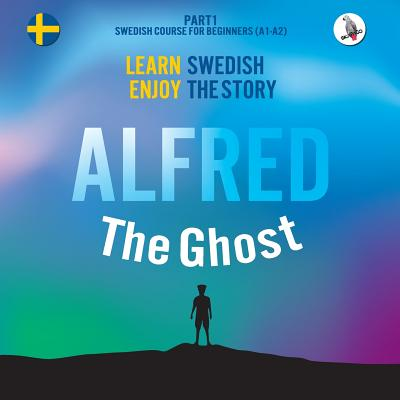 Alfred the Ghost. Part 1 - Swedish Course for Beginners. Learn Swedish - Enjoy the Story. Cover Image