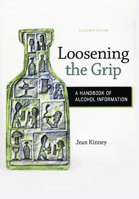 Loosening the Grip: A Handbook of Alcohol Information, 11th edition Cover Image