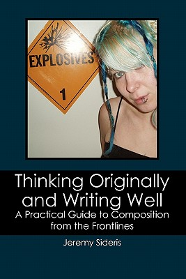 Thinking Originally and Writing Well: A Practical Guide to Composition from the Frontlines Cover Image