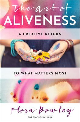 The Art of Aliveness: A Creative Return to What Matters Most Cover Image