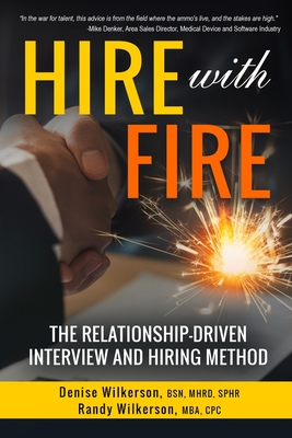 HIRE with FIRE: The Relationship-Driven Interview and Hiring Method Cover Image