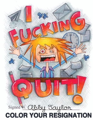I Fucking Quit! Color Your Resignation: A Swear Word Coloring Book Cover Image