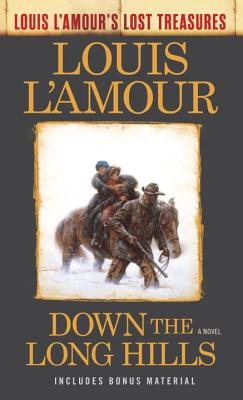 Down the Long Hills (Louis L'Amour's Lost Treasures): A Novel Cover Image