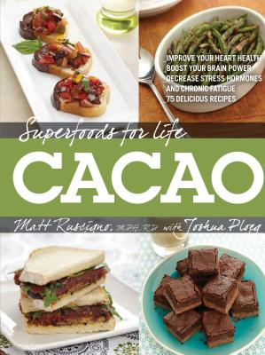 Superfoods for Life, Cacao: - Improve Heart Health - Boost Your Brain Power - Decrease Stress Hormones and Chronic Fatigue - 75 Delicious Recipes - Cover Image
