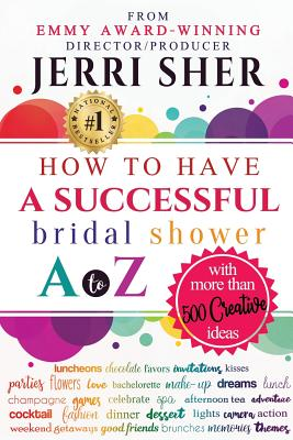 How to Have a Successful Bridal Shower A to Z, with More Than 500 Creative Ideas Cover Image
