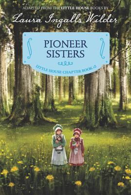 Pioneer Sisters: Reillustrated Edition (Little House Chapter Book #2) Cover Image
