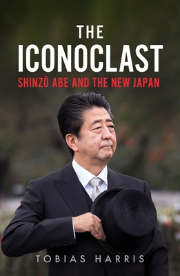The Iconoclast: Shinzo Abe and the New Japan Cover Image