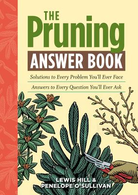 The Pruning Answer Book: Solutions to Every Problem You'll Ever Face; Answers to Every Question You'll Ever Ask Cover Image