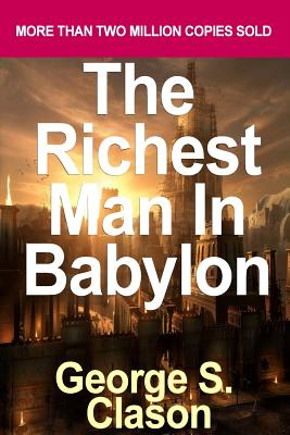 The Richest Man in Babylon: A Study for Those Who Desire Much Gold Cover Image