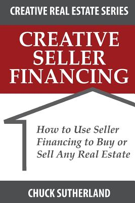 Creative Real Estate Seller Financing: How to Use Seller Financing to Buy or Sell Any Real Estate Cover Image